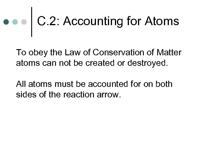 C. 2: Accounting for Atoms To obey the Law of Conservation of Matter atoms
