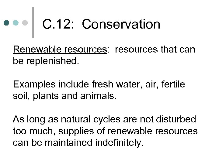 C. 12: Conservation Renewable resources: resources that can be replenished. Examples include fresh water,