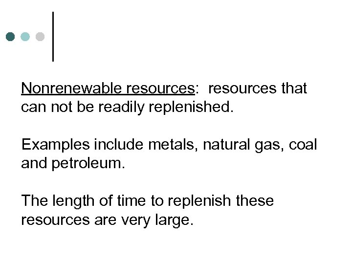 Nonrenewable resources: resources that can not be readily replenished. Examples include metals, natural gas,