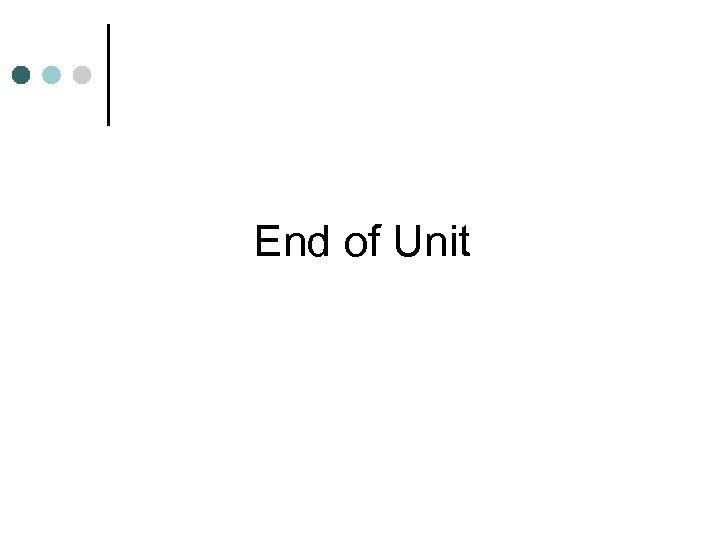 End of Unit