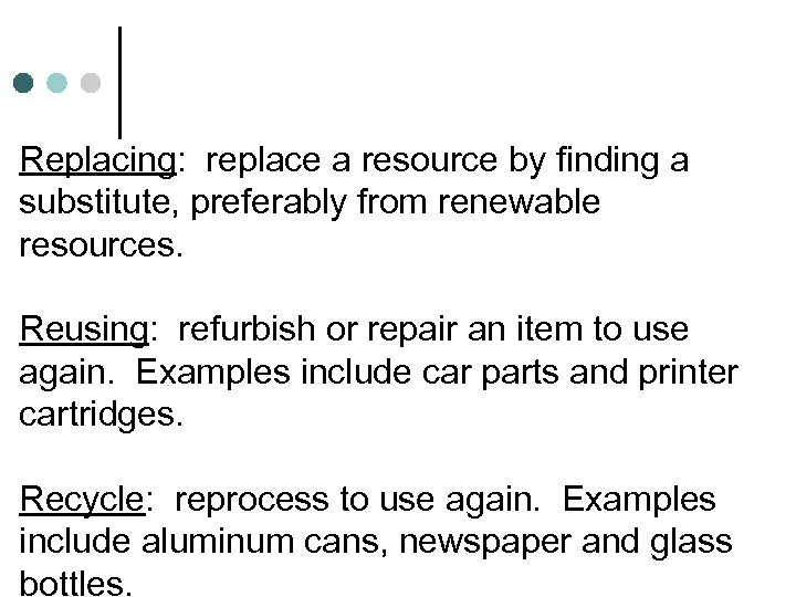 Replacing: replace a resource by finding a substitute, preferably from renewable resources. Reusing: refurbish