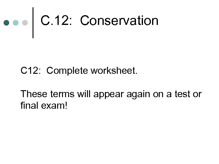 C. 12: Conservation C 12: Complete worksheet. These terms will appear again on a