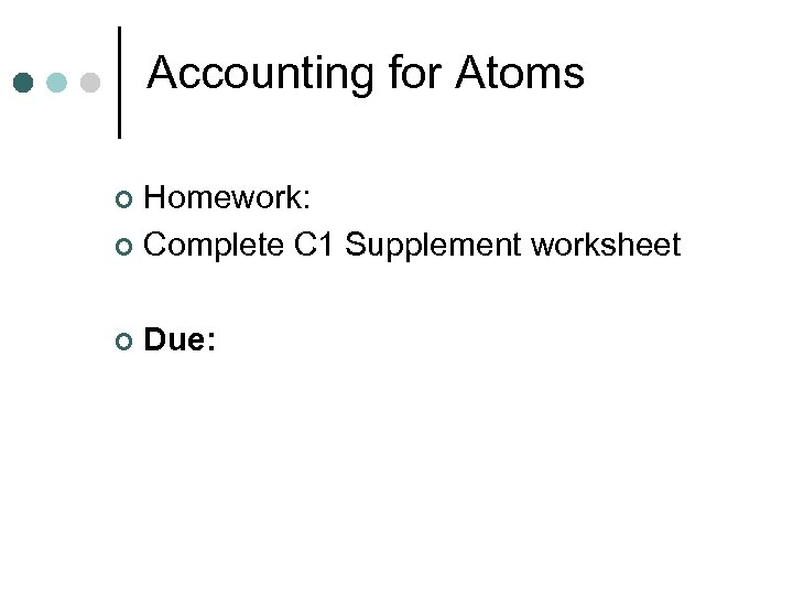 Accounting for Atoms Homework: ¢ Complete C 1 Supplement worksheet ¢ ¢ Due: