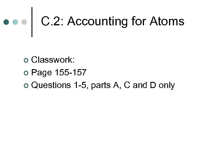 C. 2: Accounting for Atoms Classwork: ¢ Page 155 -157 ¢ Questions 1 -5,