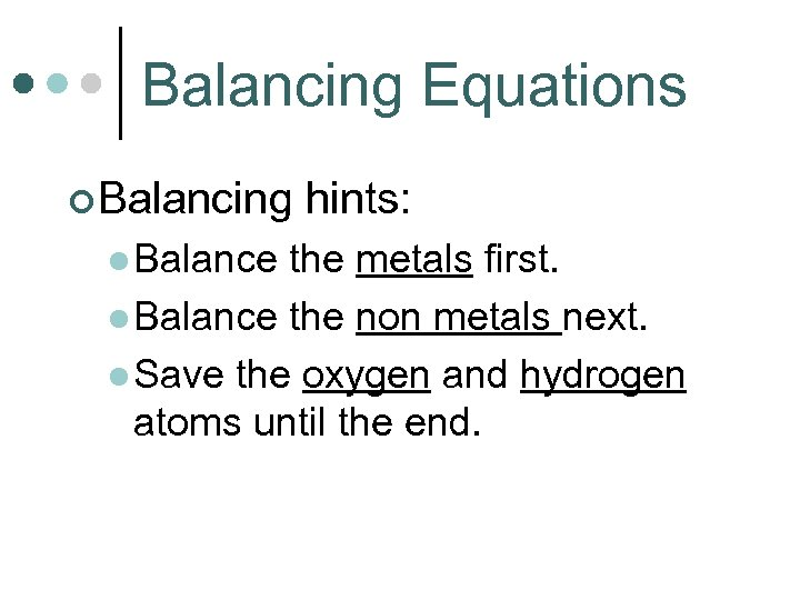 Balancing Equations ¢ Balancing l Balance hints: the metals first. l Balance the non