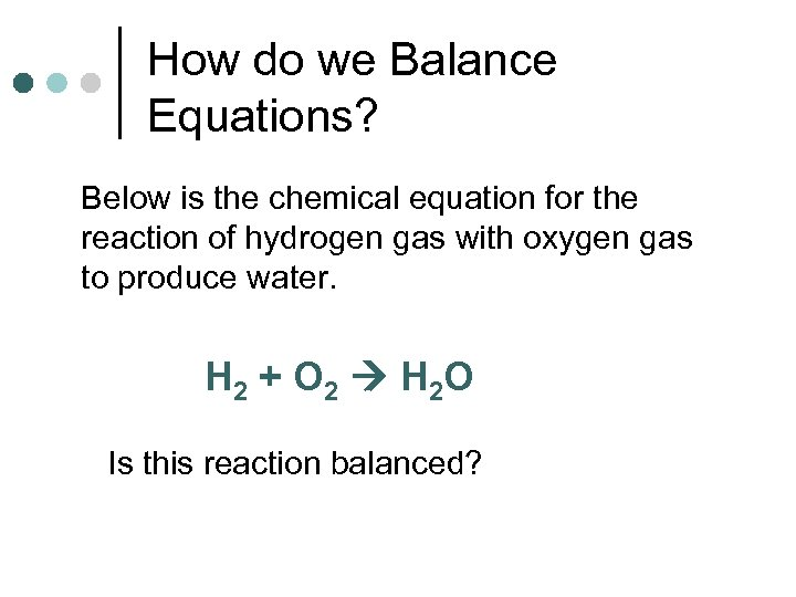 How do we Balance Equations? Below is the chemical equation for the reaction of