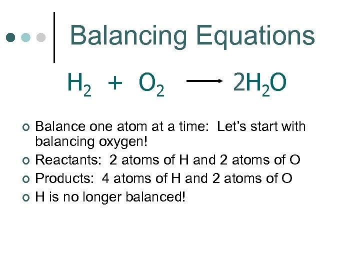 Balancing Equations H 2 + O 2 ¢ ¢ 2 H 2 O Balance