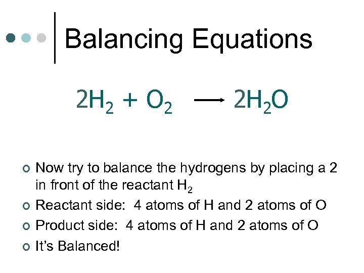 Balancing Equations 2 H 2 + O 2 ¢ ¢ 2 H 2 O