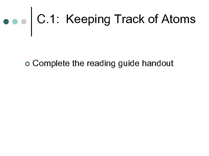 C. 1: Keeping Track of Atoms ¢ Complete the reading guide handout