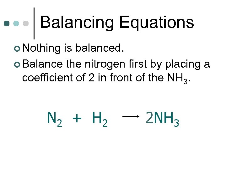 Balancing Equations ¢ Nothing is balanced. ¢ Balance the nitrogen first by placing a