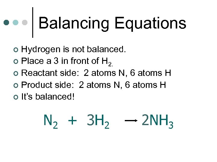 Balancing Equations Hydrogen is not balanced. ¢ Place a 3 in front of H