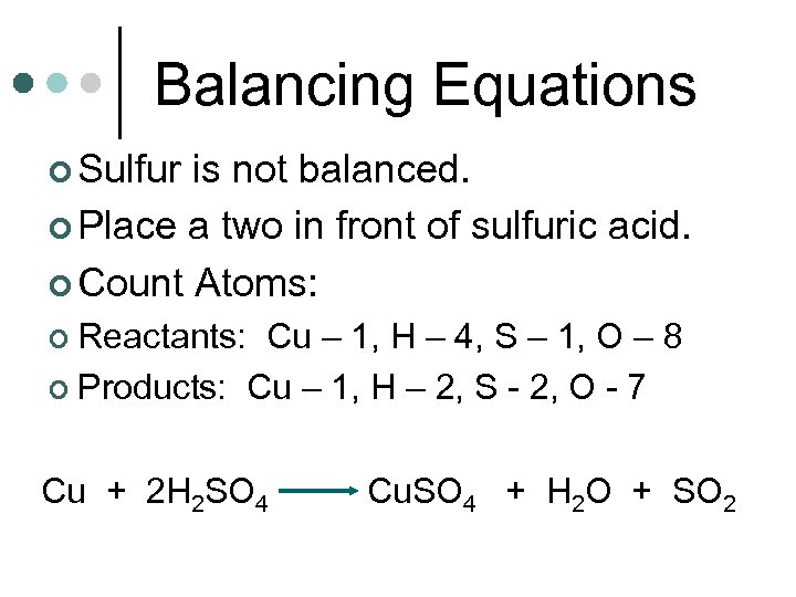 Balancing Equations ¢ Sulfur is not balanced. ¢ Place a two in front of