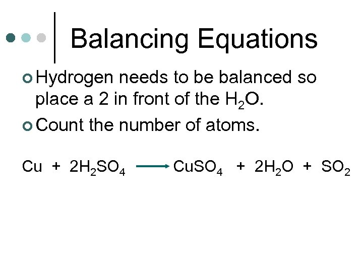 Balancing Equations ¢ Hydrogen needs to be balanced so place a 2 in front