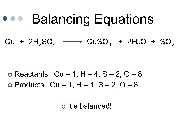 Balancing Equations Cu + 2 H 2 SO 4 Cu. SO 4 + 2