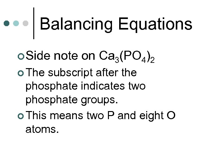 Balancing Equations ¢ Side ¢ The note on Ca 3(PO 4)2 subscript after the