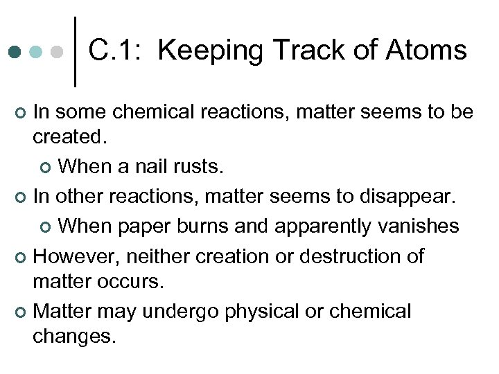 C. 1: Keeping Track of Atoms In some chemical reactions, matter seems to be