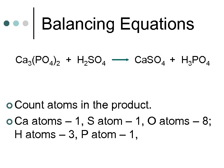 Balancing Equations Ca 3(PO 4)2 + H 2 SO 4 ¢ Count Ca. SO