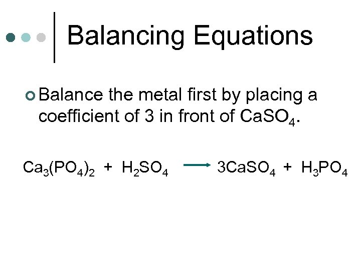 Balancing Equations ¢ Balance the metal first by placing a coefficient of 3 in