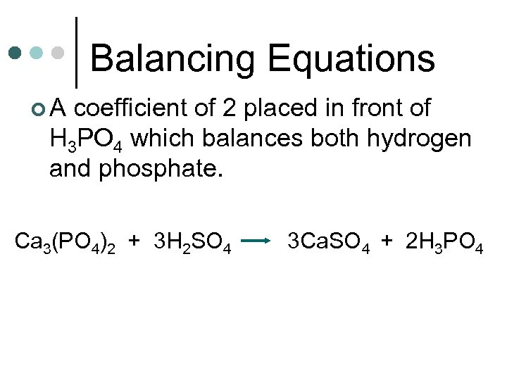 Balancing Equations ¢A coefficient of 2 placed in front of H 3 PO 4