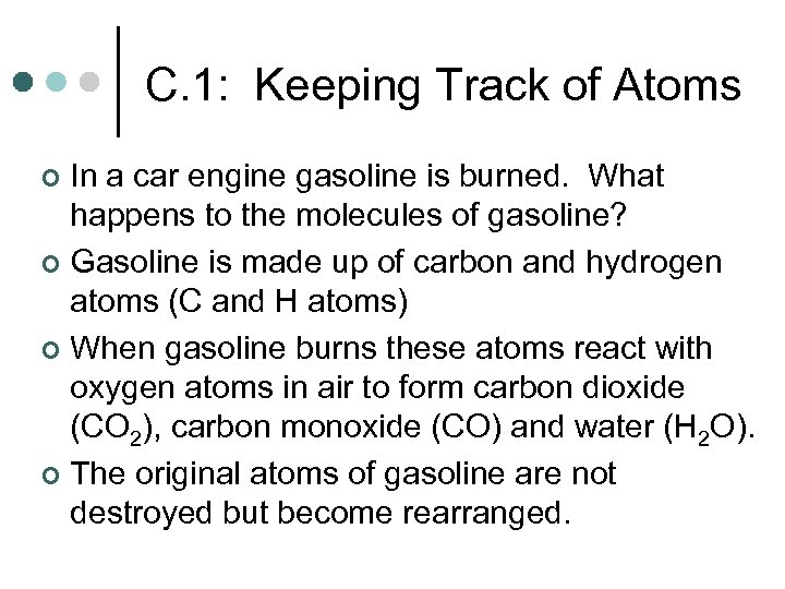 C. 1: Keeping Track of Atoms In a car engine gasoline is burned. What