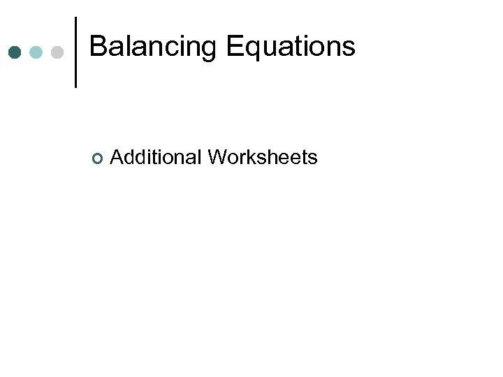 Balancing Equations ¢ Additional Worksheets