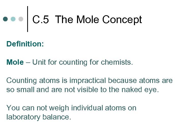 C. 5 The Mole Concept Definition: Mole – Unit for counting for chemists. Counting