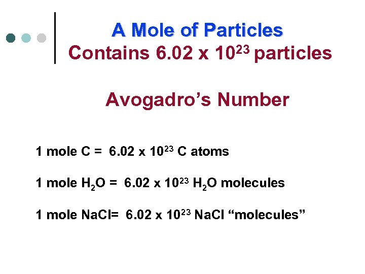 A Mole of Particles Contains 6. 02 x 1023 particles Avogadro's Number 1 mole