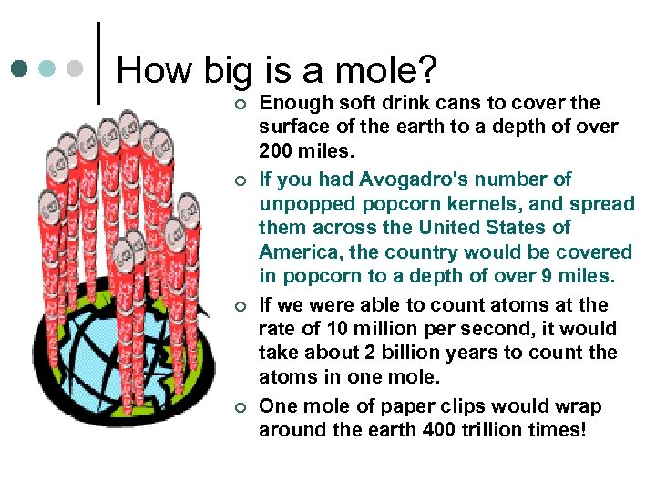 How big is a mole? ¢ ¢ Enough soft drink cans to cover the