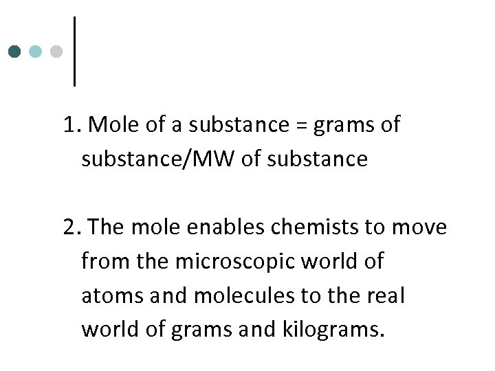 1. Mole of a substance = grams of substance/MW of substance 2. The mole