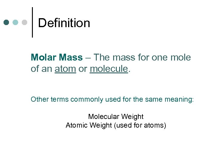 Definition Molar Mass – The mass for one mole of an atom or molecule.