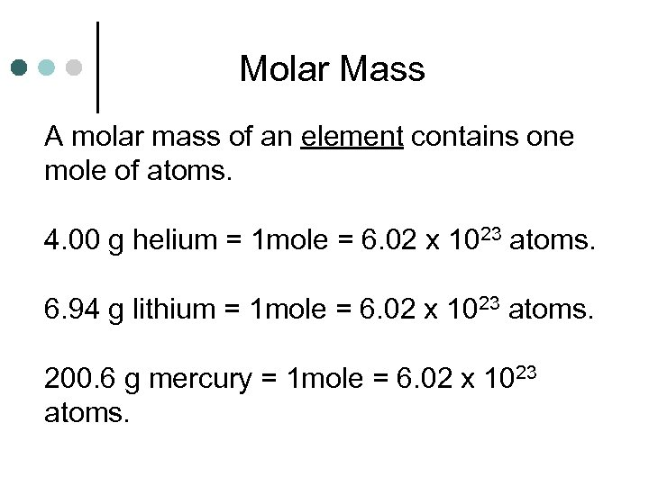 Molar Mass A molar mass of an element contains one mole of atoms. 4.