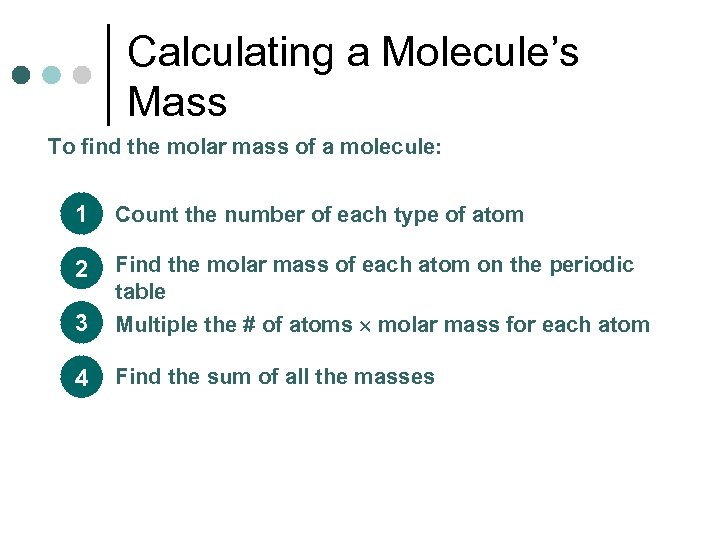 Calculating a Molecule's Mass To find the molar mass of a molecule: 1 Count