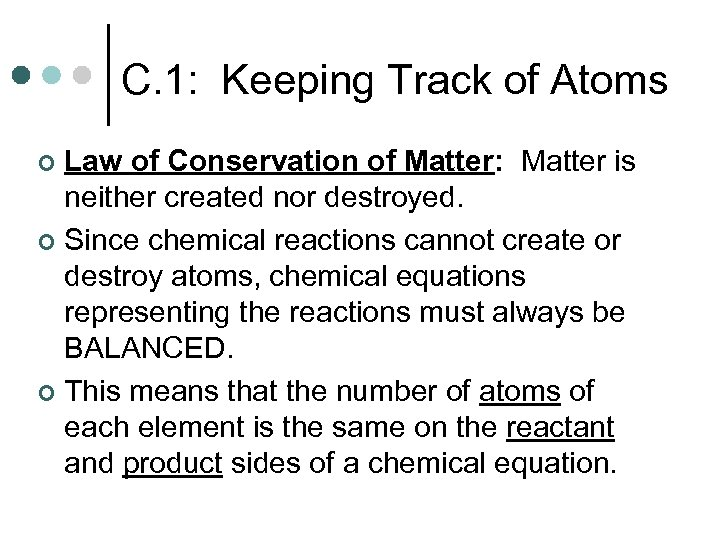 C. 1: Keeping Track of Atoms Law of Conservation of Matter: Matter is neither