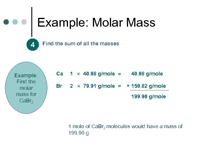 Example: Molar Mass 4 Example: Find the molar mass for Ca. Br 2 Find