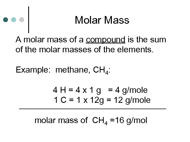 Molar Mass A molar mass of a compound is the sum of the molar