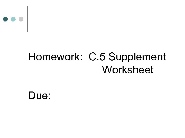 Homework: C. 5 Supplement Worksheet Due: