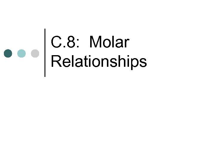 C. 8: Molar Relationships