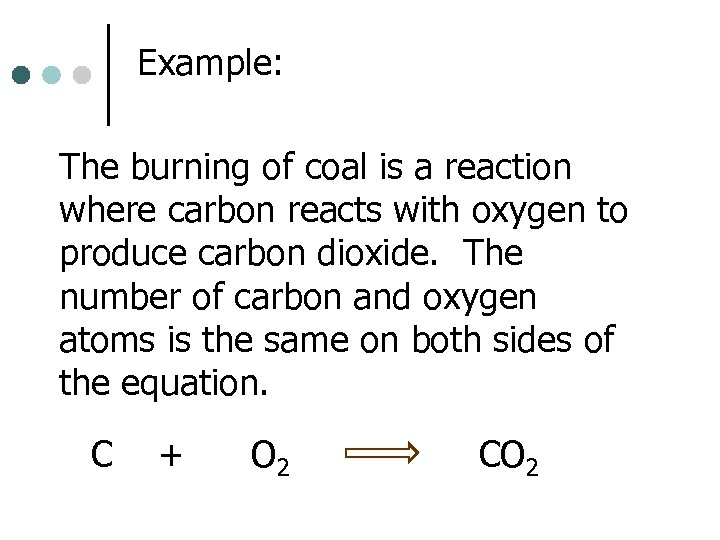 Example: The burning of coal is a reaction where carbon reacts with oxygen to