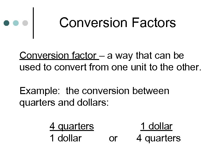 Conversion Factors Conversion factor – a way that can be used to convert from