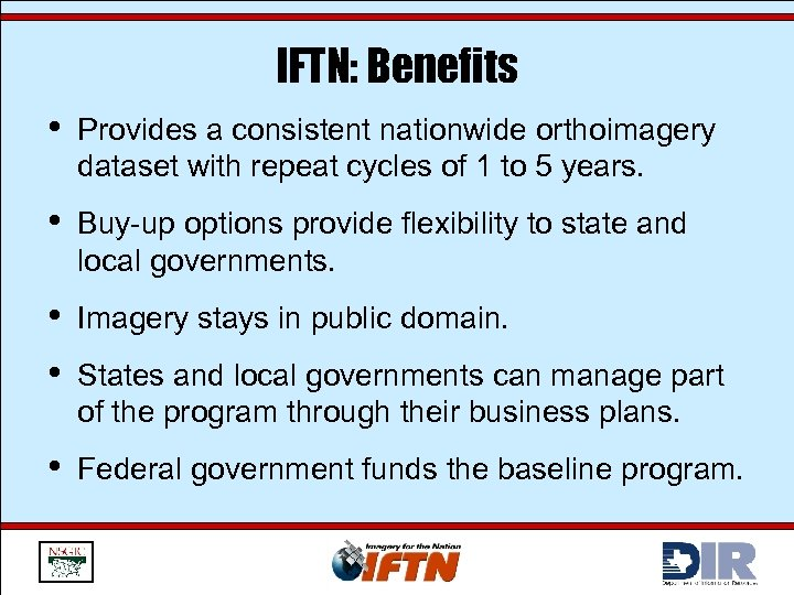 IFTN: Benefits • Provides a consistent nationwide orthoimagery dataset with repeat cycles of 1