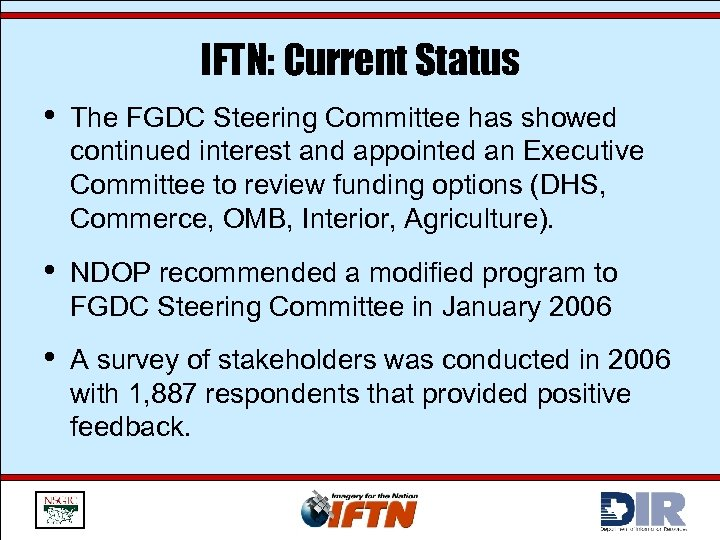 IFTN: Current Status • The FGDC Steering Committee has showed continued interest and appointed