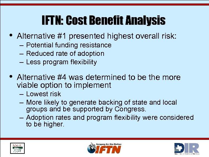 IFTN: Cost Benefit Analysis • Alternative #1 presented highest overall risk: • Alternative #4