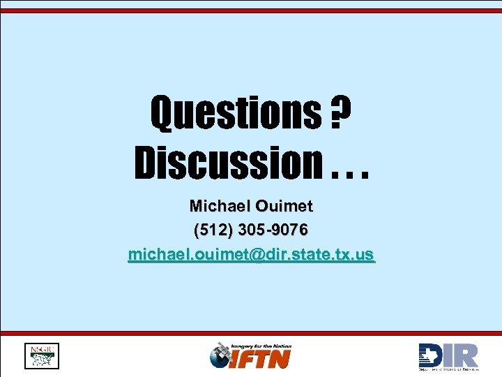 Questions ? Discussion. . . Michael Ouimet (512) 305 -9076 michael. ouimet@dir. state. tx.