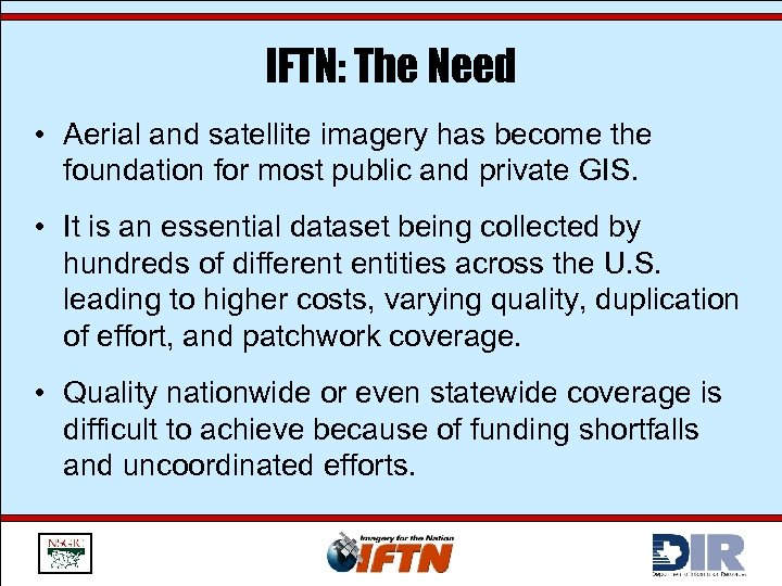 IFTN: The Need • Aerial and satellite imagery has become the foundation for most