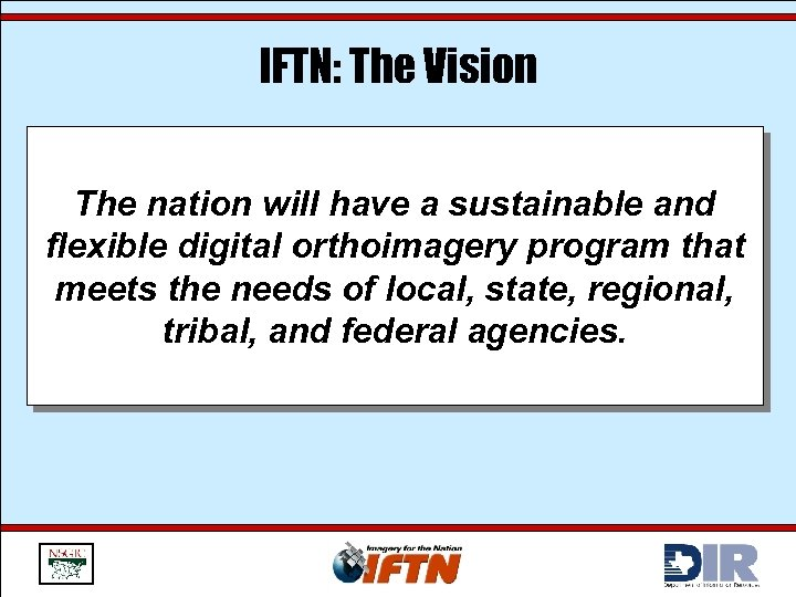 IFTN: The Vision The nation will have a sustainable and flexible digital orthoimagery program