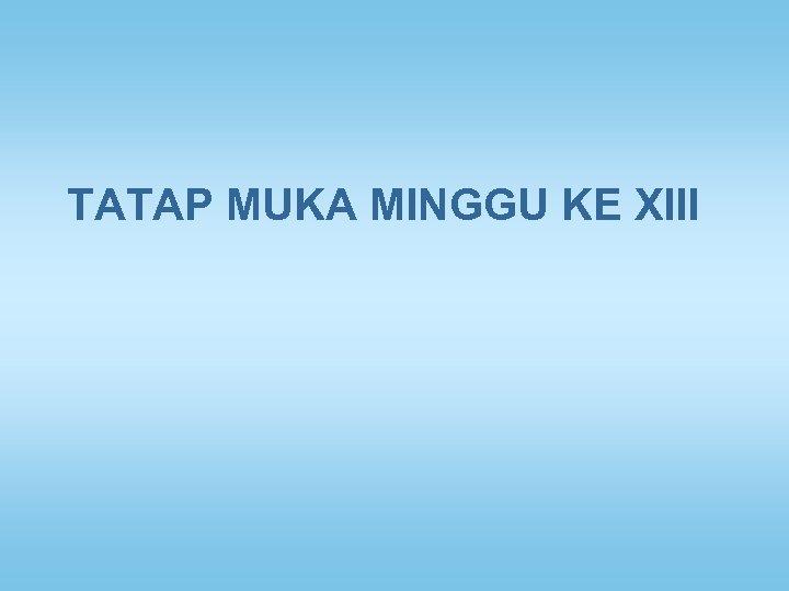 TATAP MUKA MINGGU KE XIII