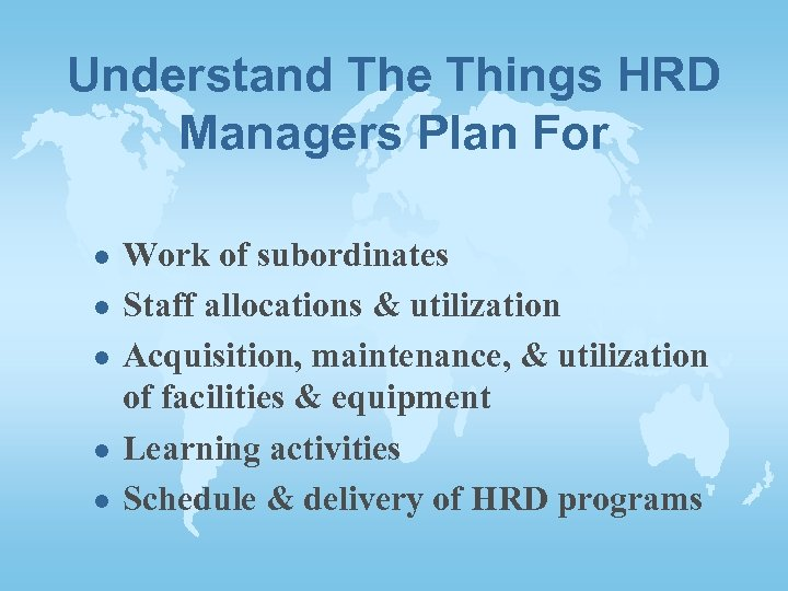 Understand The Things HRD Managers Plan For l l l Work of subordinates Staff