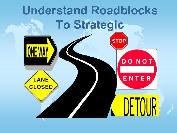 Understand Roadblocks To Strategic