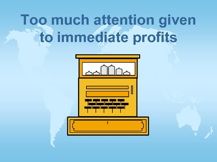 Too much attention given to immediate profits