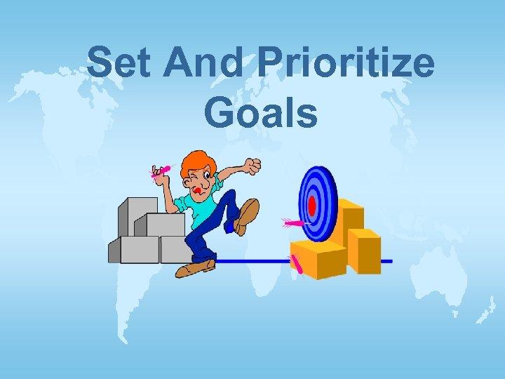 Set And Prioritize Goals